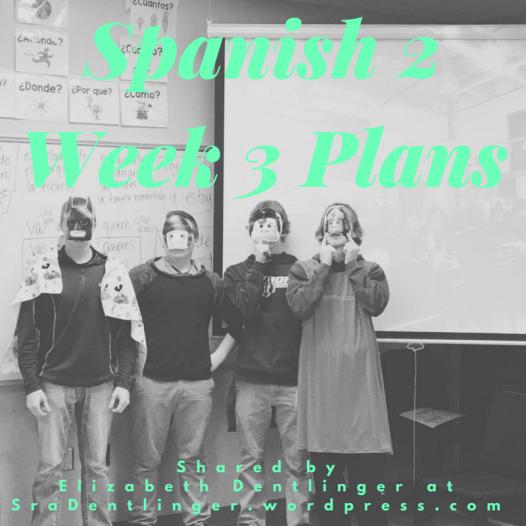 Spanish 2 Week 3 Plans | Shared by Elizabeth Dentlinger at SraDentlinger.wordpress.com